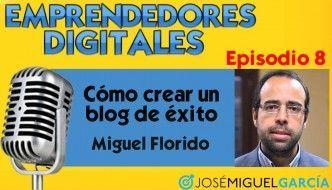 Cómo crear un blog de éxito – Miguel Florido | Podcast episodio 8