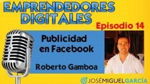 Publicidad en Facebook – Roberto Gamboa   Podcast episodio 14