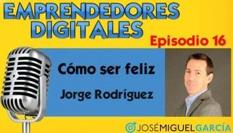 Cómo ser feliz – Jorge Rodríguez | Podcast episodio 16