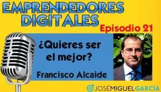 ¿Quieres ser el mejor? – Francisco Alcaide | Podcast episodio 21
