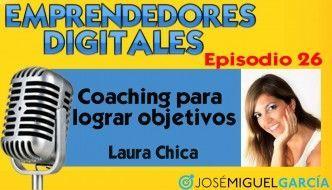 Coaching para lograr objetivos – Laura Chica | Podcast episodio 26