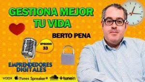Gestiona mejor tu vida – Berto Pena | Podcast episodio 33