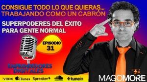 Superpoderes del éxito para gente normal – Mago More | Podcast episodio 31