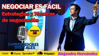 Negociar es fácil : Técnicas y estrategias – Alejandro Hernández |Podcast Emprendedores Digitales episodio 38
