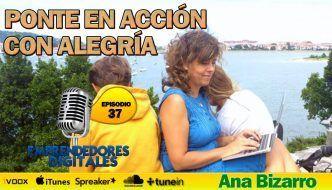 Ponte en acción con alegría – Ana Bizarro | Podcast Emprendedores Digitales episodio 37