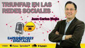Cómo triunfar en las redes sociales – Juan Carlos Mejía   Podcast Emprendedores Digitales episodio 36