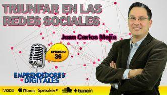Cómo triunfar en las redes sociales – Juan Carlos Mejía | Podcast Emprendedores Digitales episodio 36