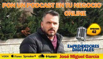Un podcast para tu negocio online – José Miguel García | Podcast episodio 42