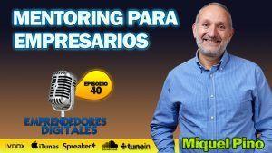 Mentoring para empresarios – Miquel Pino | podcast episodio 40