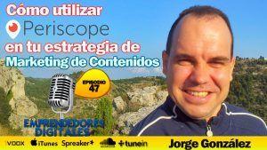 Cómo usar Periscope en tu estrategia de marketing de contenidos – Jorge González | Podcast ep. 47