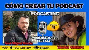 Podcasting – Cómo crear tu podcast de éxito – Sandra Vallaure | Podcast episodio 45