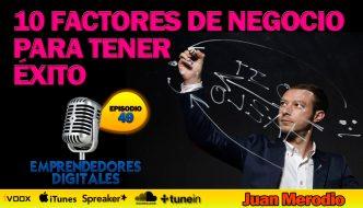 10 Factores de negocio para tener éxito – Juan Merodio | Podcast ep. 49