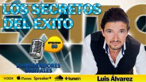 Los secretos del éxito – Luis Álvarez | Podcast Ep. 50