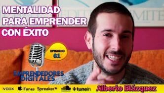Mentalidad para emprender con éxito – Alberto Blázquez | Podcast ep. 61