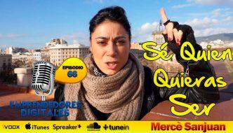Sé quien quieras ser – Mercè Sanjuan | Podcast ep. 66
