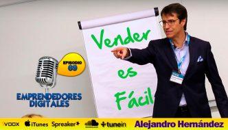 Vender es fácil, si sabe cómo – Alejandro Hernández | Podcast ep. 69