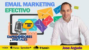 Cómo hacer email marketing efectivo – Jose Argudo   Podcast ep. 80