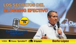 Los secretos del blogging efectivo – Berto López   Podcast ep. 79