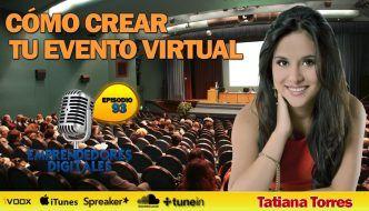 Eventos virtuales: Cómo crear, promocionar y monetizar tu propio evento – Tatiana Torres | Podcast ep. 93