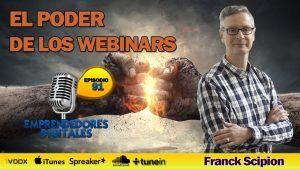 El poder de los webinars para generar ventas en nuestro negocio online – Franck Scipion | Podcast ep. 91