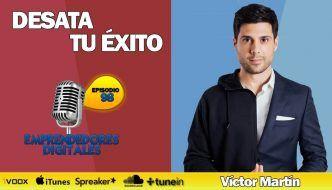 Desata tu éxito – Descubre los hábitos y la mentalidad para conseguir lo que te propongas – Víctor Martín | Podcast ep. 98