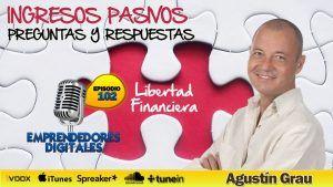 Ingresos pasivos y libertad financiera – Preguntas y respuestas -Agustín Grau | Podcast ep. 102