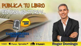 Pasos para publicar tu libro en una editorial – Roger Domingo | Podcast ep. 104