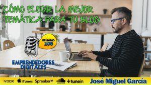 Cómo elegir la mejor temática para tu blog | Podcast Ep. 105