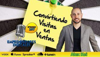 Convirtiendo el tráfico web en ventas – Alex Kei | Podcast ep. 107