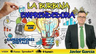 La burbuja emprendedora – ¿Dónde está el negocio? – Javier García   Podcast ep. 108