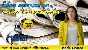 Cómo aparecer en los medios de comunicación con una historia única – María Alcaraz | Podcast ep. 109