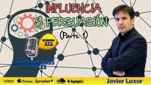 Cómo utilizar la influencia y la persuasión en nuestra vida personal y profesional 1ª parte – Javier Luxor | Podcast ep. 111