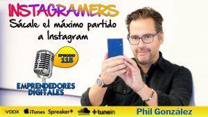 Cómo usar Instagram y sacarle el máximo rendimiento – Instagramers – Phil González | Podcast ep. 115
