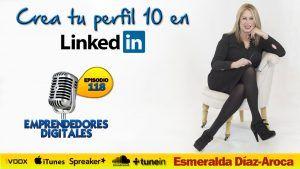 Cómo crear un perfil profesional en LinkedIn y posicionarte como un experto – Esmeralda Díaz | Podcast ep. 118