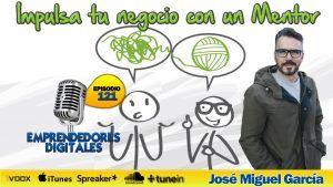 Mentoring – Impulsa tu negocio online con un mentor – José Miguel García | Podcast ep. 121