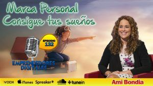 Marca personal para conseguir tus sueños – Ami Bondia | Podcast ep.132