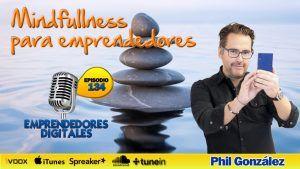 Mindfullness para emprendedores y ejecutivos ultraconectados – Phil González | Podcast ep. 134