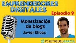 Monetización de blogs – Javier Elices   Podcast episodio 9