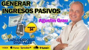 Generar ingresos pasivos – Agustín Grau | Podcast episodio 34