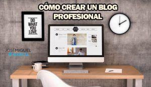 Cómo crear un blog profesional y empezar a vivir de tu pasión