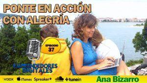 Ponte en acción con alegría – Ana Bizarro   Podcast Emprendedores Digitales episodio 37
