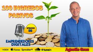 100 ingresos pasivos catalogados y ordenados – Agustín Grau | Podcast ep. 56