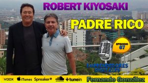 Robert Kiyosaki – Padre rico Padre pobre con Fernando González | Podcast ep. 67