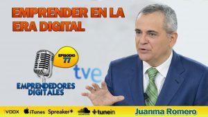 Emprender en la era digital –  Juanma Romero, director y presentador de Emprende y Emprende Digital   Podcast ep. 77