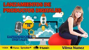 Cómo hacer lanzamientos de productos digitales con éxito- Vilma Núñez | Podcast ep. 75