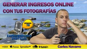 Cómo ganar dinero vendiendo fotos online – Carles Navarro | Podcast ep. 78