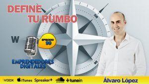 Define tu rumbo: Cómo lanzar un plan B que te permita cambiar de trabajo – Álvaro López | Podcast ep.99