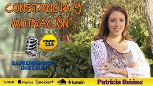 Cómo ser más constante y mantener la motivación – Patricia Ibáñez | Podcast ep. 114