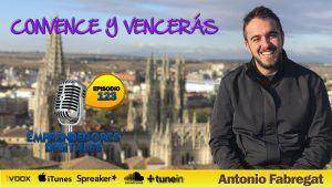 Cómo ser un gran comunicador y conseguir todo lo que te propongas – Antonio Fabregat | Podcast ep. 123
