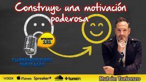 Construye una motivación personal poderosa – Rubén Turienzo | Podcast ep. 131